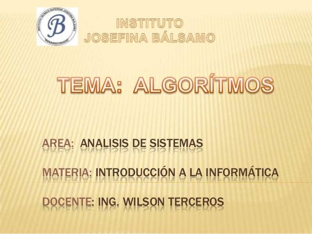 AREA: ANALISIS DE SISTEMASMATERIA: INTRODUCCIÓN A LA INFORMÁTICADOCENTE: ING. WILSON TERCEROS