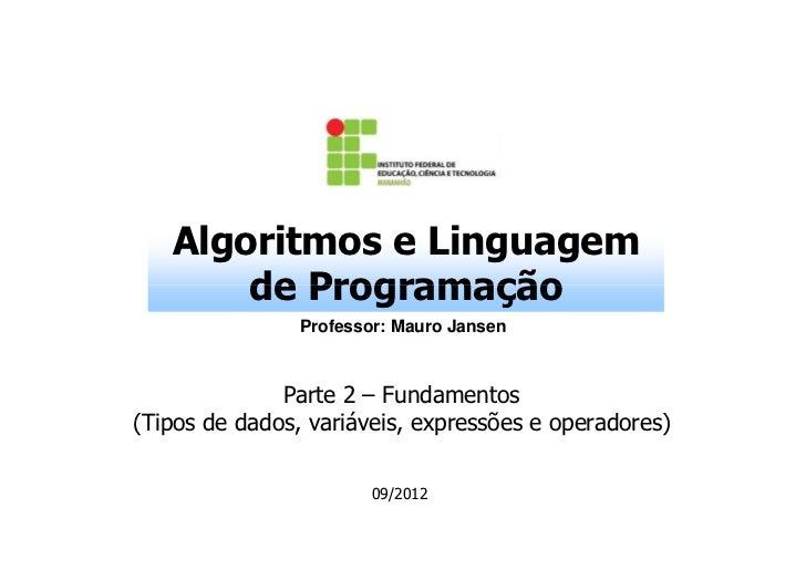 Algoritmos e Linguagem       de Programação                Professor: Mauro Jansen              Parte 2 – Fundamentos(Tipo...