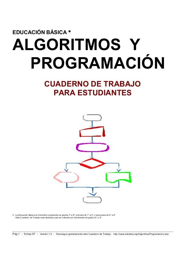 Pág.1 - 9-may-07 - Versión 1.0 - Descargue gratuitamente este Cuaderno de Trabajo: http://www.eduteka.org/AlgoritmosProgra...