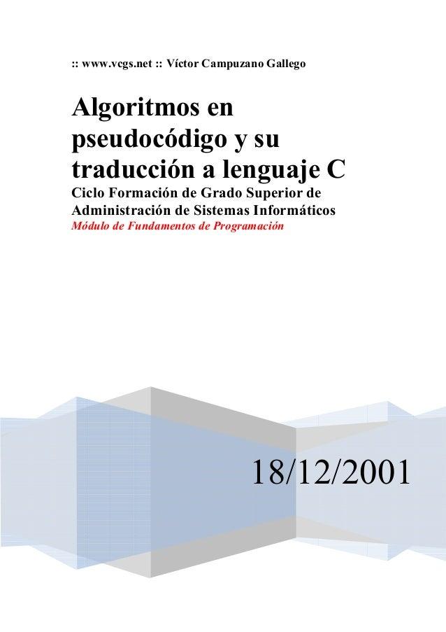 :: www.vcgs.net :: Víctor Campuzano GallegoAlgoritmos enpseudocódigo y sutraducción a lenguaje CCiclo Formación de Grado S...