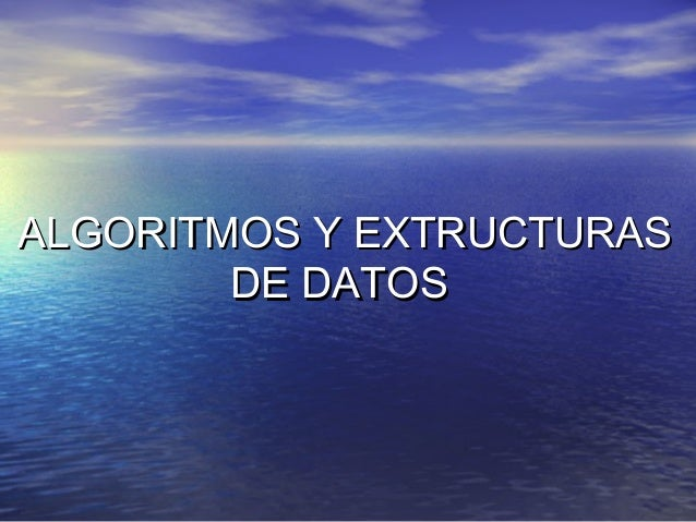 ALGORITMOS Y EXTRUCTURASALGORITMOS Y EXTRUCTURAS DE DATOSDE DATOS