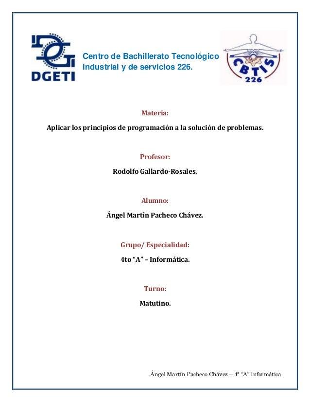 """Ángel Martín Pacheco Chávez – 4° """"A"""" Informática. Materia: Aplicar los principios de programación a la solución de problem..."""