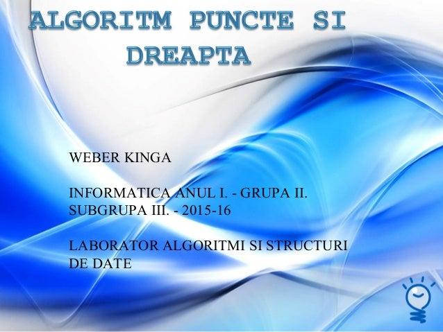 WEBER KINGA INFORMATICA ANUL I. - GRUPA II. SUBGRUPA III. - 2015-16 LABORATOR ALGORITMI SI STRUCTURI DE DATE