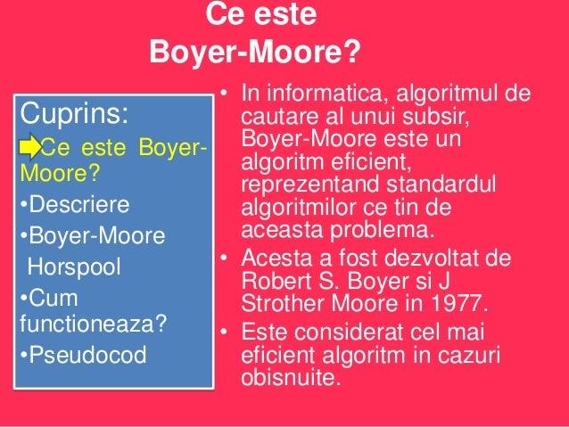 Ce este Boyer-Moore? • In informatica, algoritmul de Cuprins: cautare al unui subsir, Ce este Boyer- Boyer-Moore este un a...