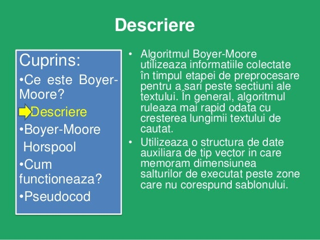 Descriere Cuprins: •Ce este BoyerMoore? Descriere •Boyer-Moore Horspool •Cum functioneaza? •Pseudocod  • Algoritmul Boyer-...