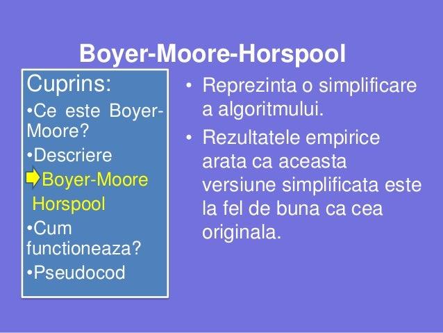 Boyer-Moore-Horspool Cuprins: •Ce este BoyerMoore? •Descriere Boyer-Moore Horspool •Cum functioneaza? •Pseudocod  • Reprez...