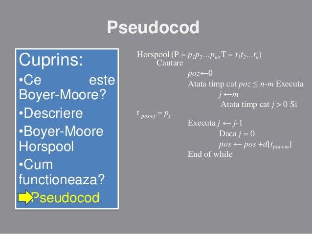 Pseudocod  Cuprins: •Ce este Boyer-Moore? •Descriere •Boyer-Moore Horspool •Cum functioneaza? Pseudocod  Horspool (P = p1p...