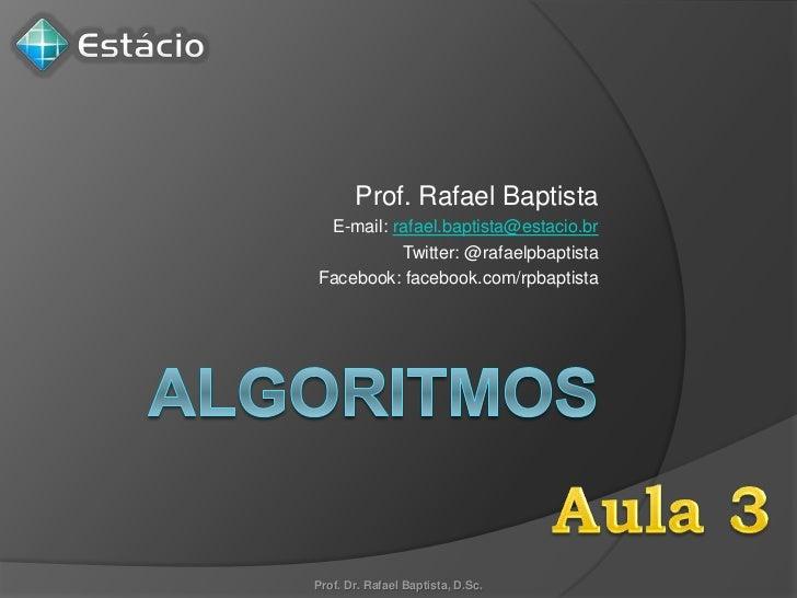 Prof. Rafael Baptista E-mail: rafael.baptista@estacio.br          Twitter: @rafaelpbaptistaFacebook: facebook.com/rpbaptis...