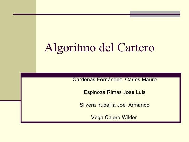 Algoritmo del Cartero  Cárdenas Fernández  Carlos Mauro Espinoza Rimas José Luis Silvera Irupailla Joel Armando Vega Caler...