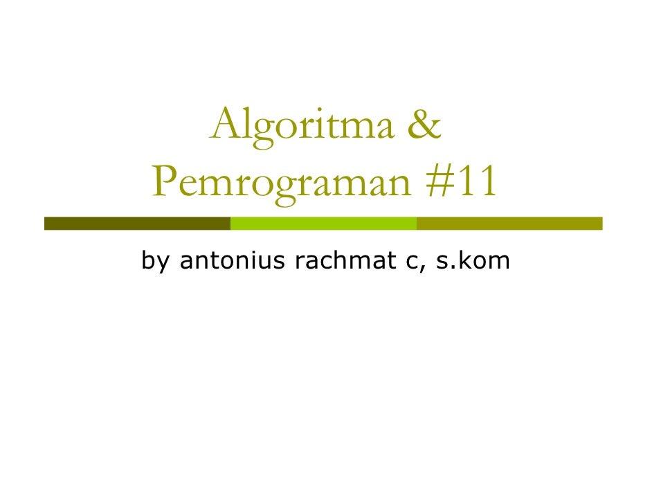 Algoritma &Pemrograman #11by antonius rachmat c, s.kom