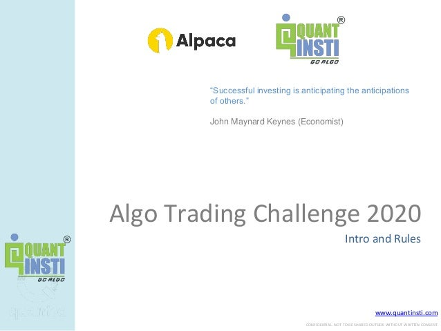 www.quantinsti.com CONFIDENTIAL. NOT TO BE SHARED OUTSIDE WITHOUT WRITTEN CONSENT. Algo Trading Challenge 2020 Intro and R...