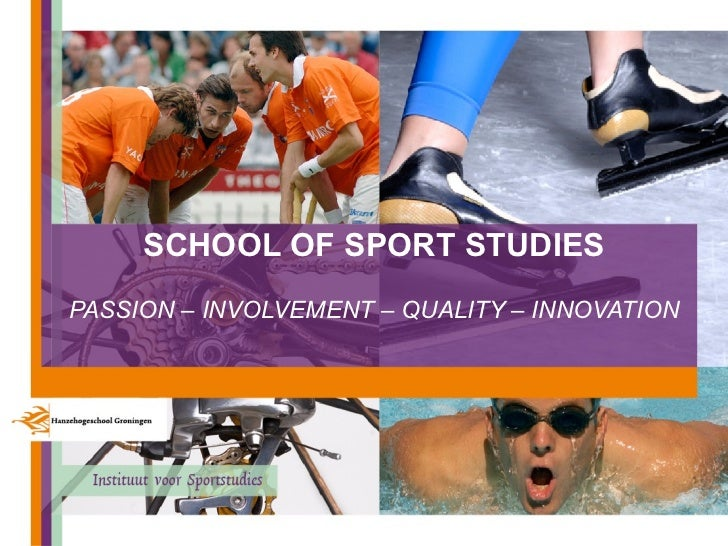 SCHOOL OF SPORT STUDIES PASSION – INVOLVEMENT – QUALITY – INNOVATION