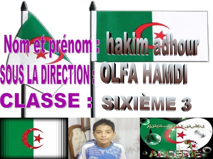 hakim adhour  Nom et prénom : SOUS LA DIRECTION : OLFA HAMDI CLASSE : SIXIÈME 3