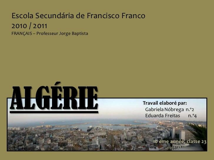 Escola Secundária de Francisco Franco<br />2010 / 2011FRANÇAIS – Professeur Jorge Baptista<br />ALGÉRIE<br />Travailelabor...