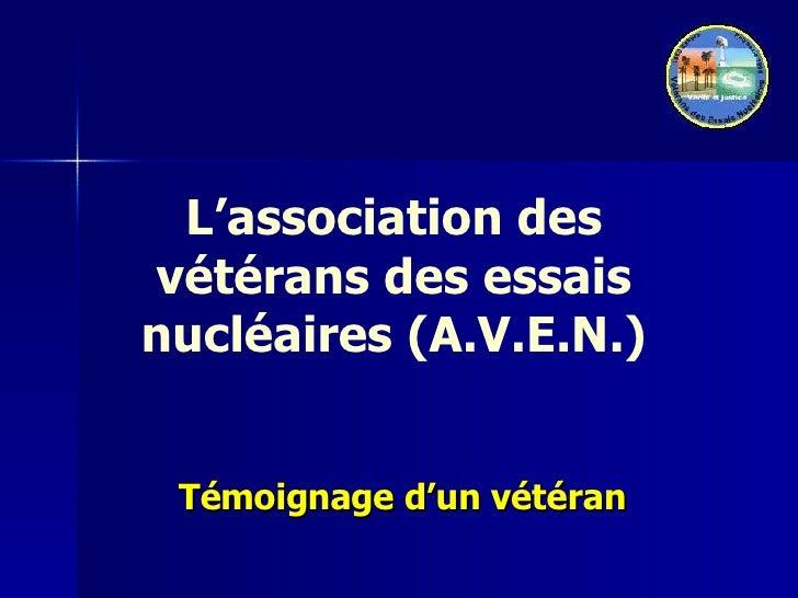 L'association des vétérans des essais nucléaires (A.V.E.N.) Témoignage d'un vétéran
