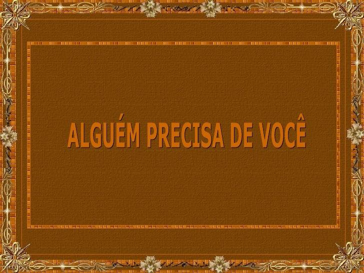 ALGUÉM PRECISA DE VOCÊ