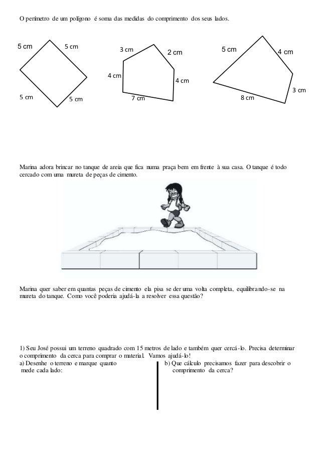 O perímetro de um polígono é soma das medidas do comprimento dos seus lados.Marina adora brincar no tanque de areia que f...