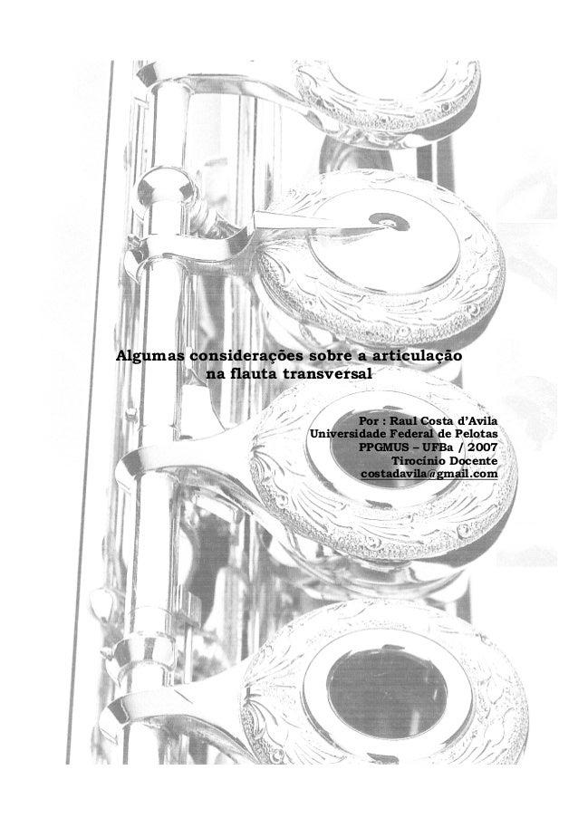Algumas considerações sobre a articulaçãona flauta transversalPor : Raul Costa d'AvilaUniversidade Federal de PelotasPPGMU...