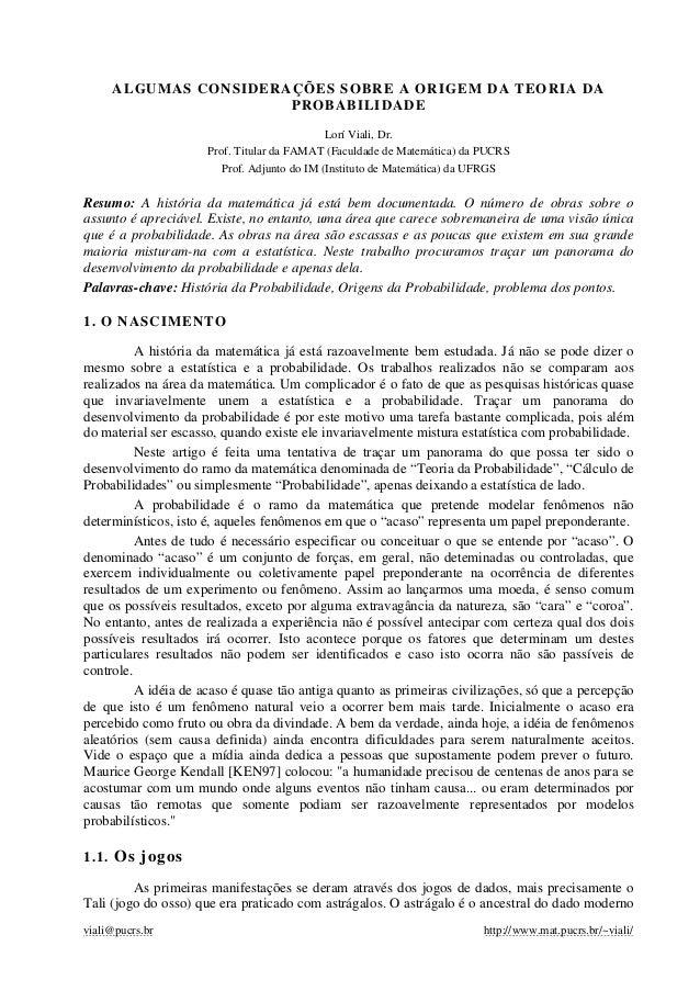 viali@pucrs.br http://www.mat.pucrs.br/~viali/ ALGUMAS CONSIDERAÇÕES SOBRE A ORIGEM DA TEORIA DA PROBABILIDADE Lorí Viali,...