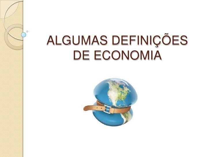 ALGUMAS DEFINIÇÕES DE ECONOMIA<br />