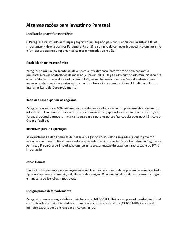 Algumas razões para investir no Paraguai Localização geográfica estratégica O Paraguai está situado num lugar geográfico p...