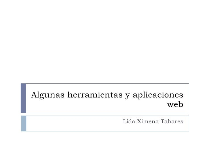 Algunas herramientas y aplicaciones web Lida Ximena Tabares