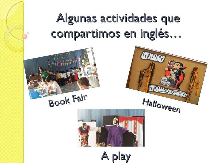 Algunas actividades que compartimos en inglés… Book Fair Halloween A play
