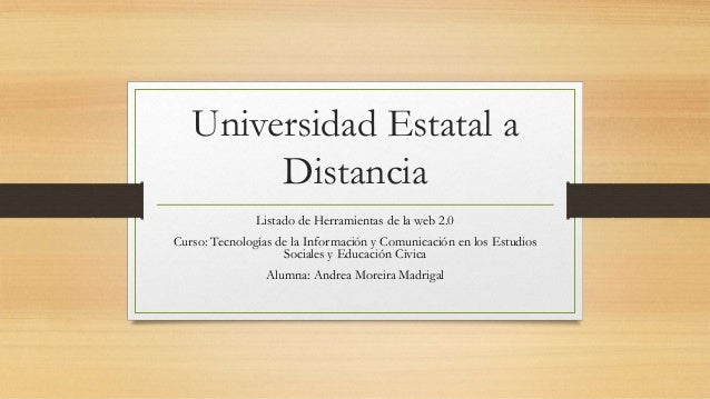 Universidad Estatal aDistanciaListado de Herramientas de la web 2.0Curso: Tecnologías de la Información y Comunicación en ...