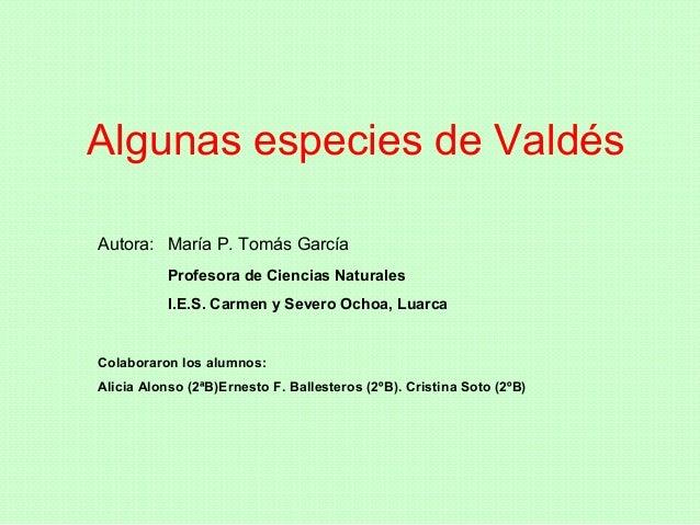 Algunas especies de ValdésAutora: María P. Tomás GarcíaProfesora de Ciencias NaturalesI.E.S. Carmen y Severo Ochoa, Luarca...