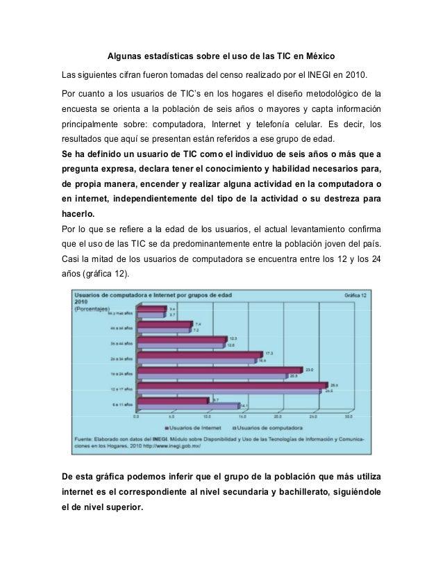 Algunas estadísticas sobre el uso de las TIC en MéxicoLas siguientes cifran fueron tomadas del censo realizado por el INEG...