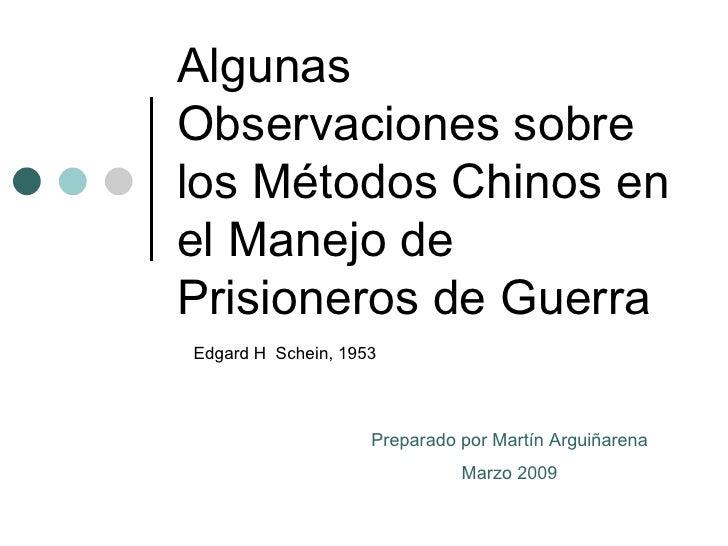 Algunas Observaciones sobre los Métodos Chinos en el Manejo de Prisioneros de Guerra Edgard H  Schein, 1953 Preparado por ...