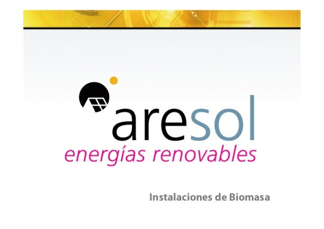 Subtítulo si es necesario  Instalaciones de Biomasa  www.aresol.com / aresol@aresol.com / 902 364 099 11