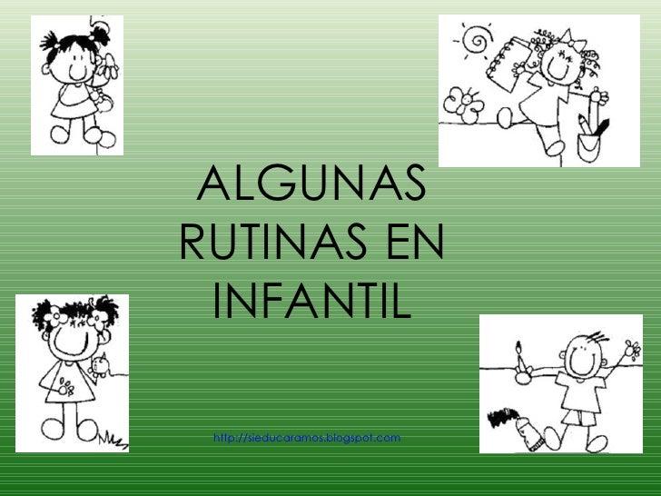 ALGUNAS RUTINAS EN INFANTIL http://sieducaramos.blogspot.com