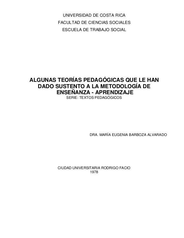 UNIVERSIDAD DE COSTA RICA FACULTAD DE CIENCIAS SOCIALES ESCUELA DE TRABAJO SOCIAL ALGUNAS TEORÍAS PEDAGÓGICAS QUE LE HAN D...
