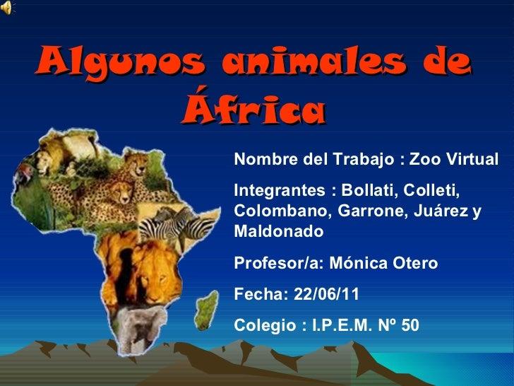 Algunos animales de África Nombre del Trabajo : Zoo Virtual Integrantes : Bollati, Colleti, Colombano, Garrone, Juárez y M...