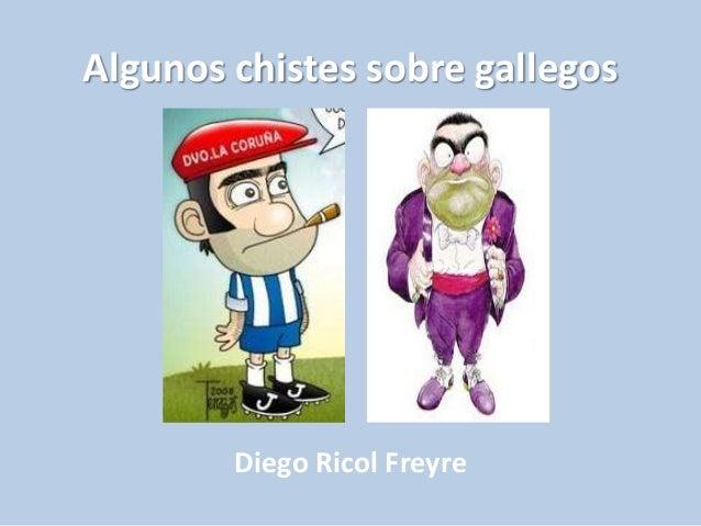 Algunos chistes sobre gallegos  Diego Ricol Freyre