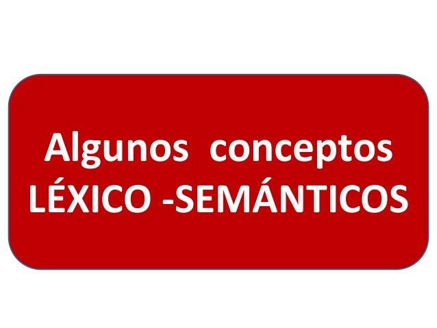 Algunos conceptos LÉXICO -SEMÁNTICOS