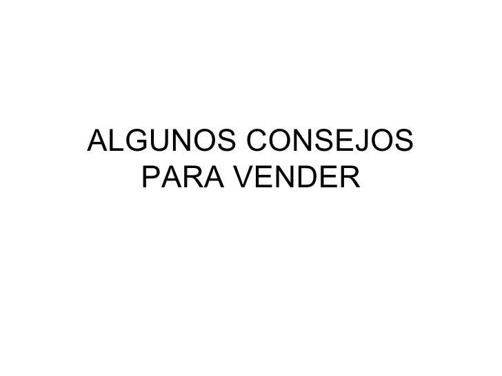 ALGUNOS CONSEJOS PARA VENDER