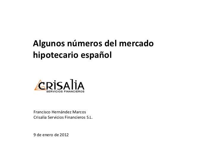Algunos números del mercadohipotecario españolFrancisco Hernández MarcosCrisalia Servicios Financieros S.L.9 de enero de 2...