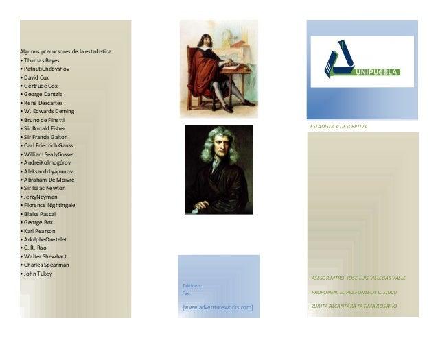 Algunos precursores de la estadística• Thomas Bayes• PafnutiChebyshov• David Cox• Gertrude Cox• George Dantzig• René Desca...