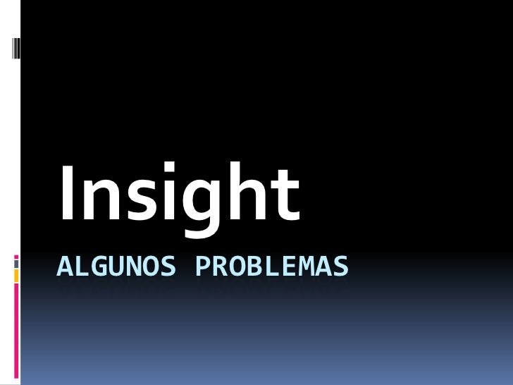 Algunos problemas<br />Insight<br />