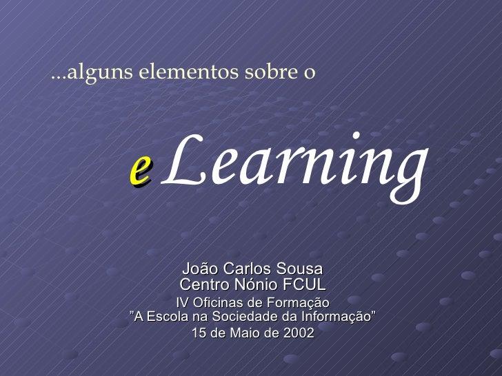 """e João Carlos Sousa Centro Nónio FCUL IV Oficinas de Formação """"A Escola na Sociedade da Informação"""" 15 de Maio de 2002 Lea..."""