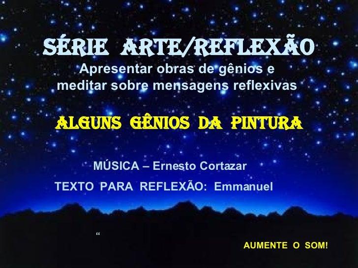 """MÚSICA – Ernesto Cortazar  TEXTO  PARA  REFLEXÃO:  Emmanuel   """" SÉRIE  ARTE/REFLEXÃO Apresentar obras de gênios e  meditar..."""