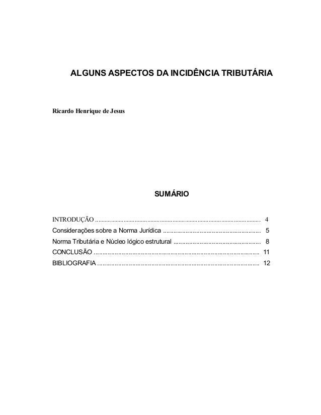 ALGUNS ASPECTOS DA INCIDÊNCIA TRIBUTÁRIA Ricardo Henrique de Jesus SUMÁRIO INTRODUÇÃO .......................................