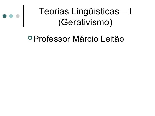 Teorias Lingüísticas – I (Gerativismo)  Professor  Márcio Leitão
