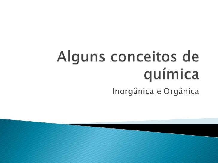 Alguns conceitos de química<br />Inorgânica e Orgânica<br />