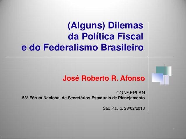 (Alguns) Dilemas          da Política Fiscale do Federalismo Brasileiro                   José Roberto R. Afonso          ...
