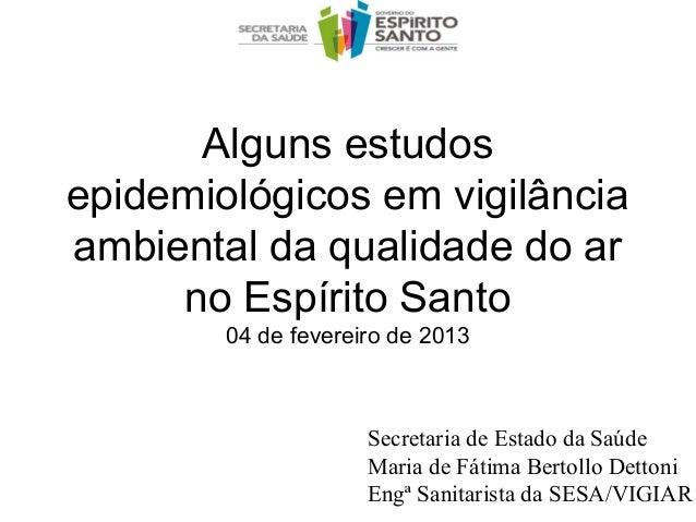 Alguns estudosepidemiológicos em vigilânciaambiental da qualidade do ar     no Espírito Santo        04 de fevereiro de 20...