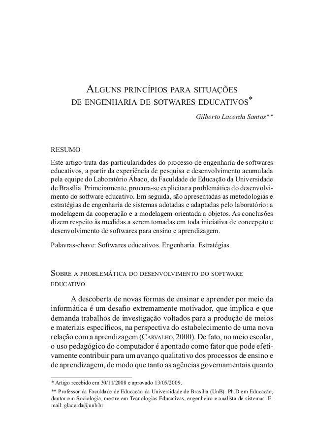 ALGUNS PRINCÍPIOS PARA SITUAÇÕES DE ENGENHARIA DE SOTWARES EDUCATIVOS* Gilberto Lacerda Santos** RESUMO Este artigo trata ...
