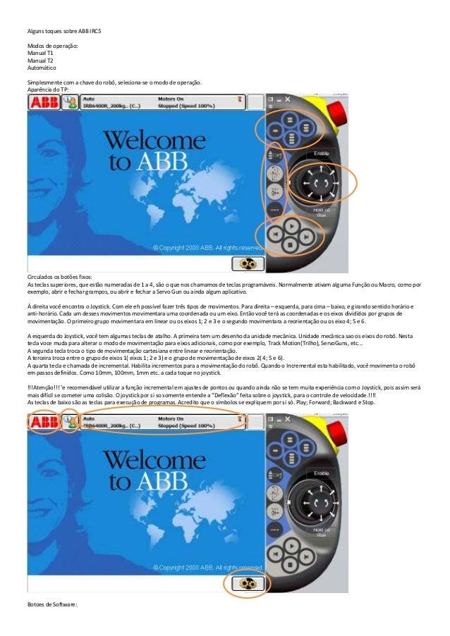Alguns toques sobre ABB IRC5 Modos de operação: Manual T1 Manual T2 Automático Simplesmente com a chave do robô, seleciona...